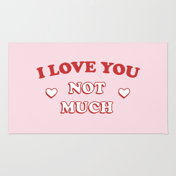 I Love You Not Much Rug