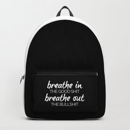 Breathe In The Good Sh*t Funny Quote Backpack