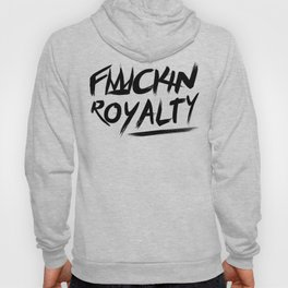 Fuckin Royalty Hoody