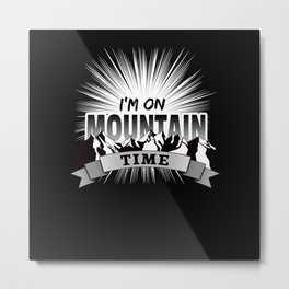 Mountain Time for Wander and Outdoor Fans Metal Print