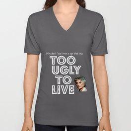 Too ugly to live Unisex V-Neck