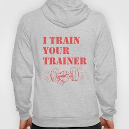 I Train Your Trainer - Funny Workout Hoody