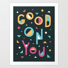 Good On You Art Print