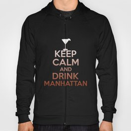 Keep Calm And Drink Manhattan - Funny Cocktail Hoody