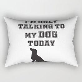 Iam only talking to my dog today dog lover Rectangular Pillow