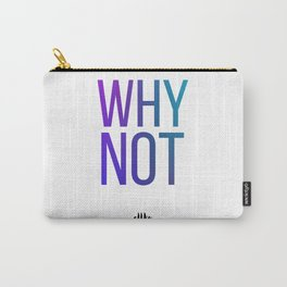 Why Not? Carry-All Pouch