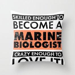 Marine Biologist Gift Idea Marine Biologist Crazy Enough to Love it Marine Biology Throw Pillow