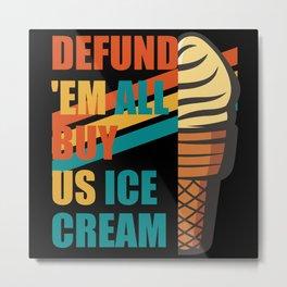Defund 'Em All Buy Us Ice Cream Vintage Metal Print
