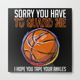 Sorry You Have To Guard Me Tape Your Ankles Metal Print