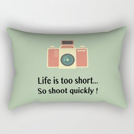 Life is too short... So shoot quickly ! Rectangular Pillow