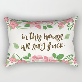 In This House We Say Fuck - Ivory Background Rectangular Pillow