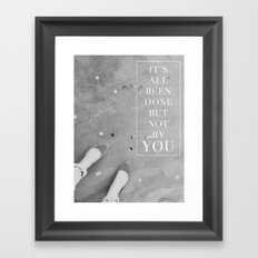 it's all been done, but not by you Framed Art Print