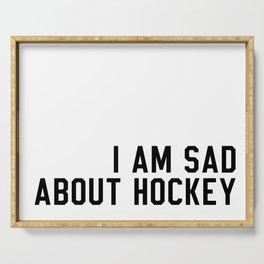 I Am Sad About Hockey Serving Tray