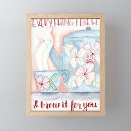 Everything I brew, I brew it for you Framed Mini Art Print