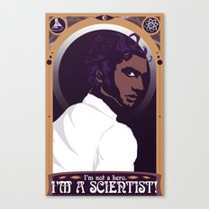 """Well, then """"scientist"""" will always be my word for hero. Canvas Print"""