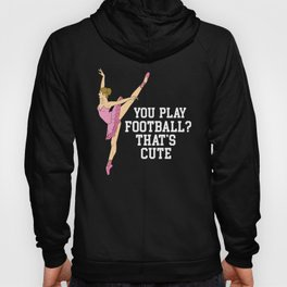 Funny Ballerina Gift - You play football? That's cute! Hoody