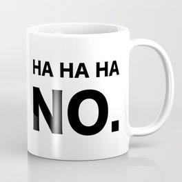 HA HA HA NO. Coffee Mug