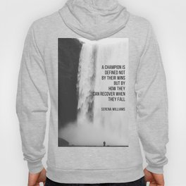 Serena Williams: A champion is defined not by their wins but by how they can recover when they fall. Hoody