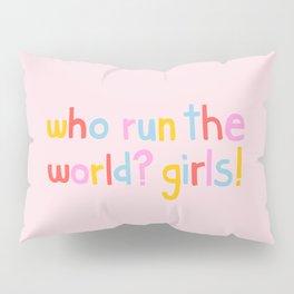 Who Run The World? Girls! Pillow Sham