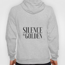 Silence is Golden Funny poster Just Sayin Gift for Parents Inspirational Print Typography Art Hoody