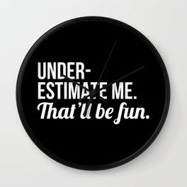 Underestimate Me That'll Be Fun (Black) Wall Clock