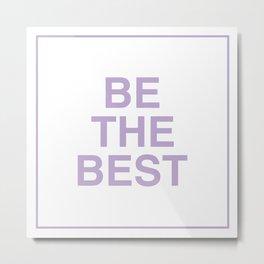 Be The Best - Lavender Metal Print