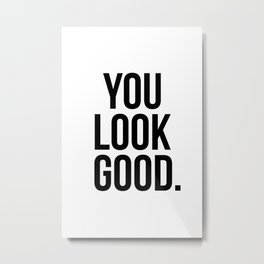 You look good Metal Print