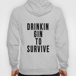 DRINKIN GIN TO SURVIVE Hoody