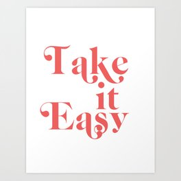 take it easy Art Print