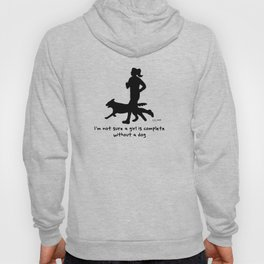I'm Not Sure A Girl is Complete Without A Dog Hoody