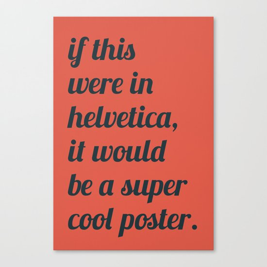 Dear everyone, leave helvetica alone. Canvas Print