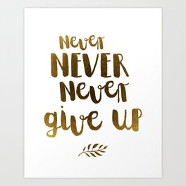 Never NEVER Never give Up Inspirational Quote Art Print