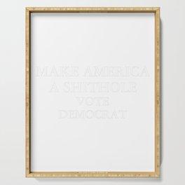 MAKE AMERICA A SHITHOLE VOTE DEMOCRAT SHIRT Serving Tray