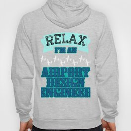"""Relax I'm an Airport Design Engineer"" tee design made specially for aircraft lovers like you!  Hoody"