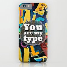 You Are My Type! Slim Case iPhone 6s