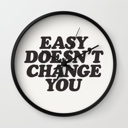 Easy Doesn't Change You motivational typography in black and white home and bedroom wall decor Wall Clock