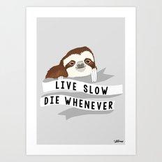Live slow, die whenever Art Print