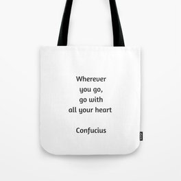 Confucius Quote - Wherever you go go with all your heart Tote Bag