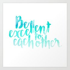 Be Excellent To Each Other Watercolor Art Print