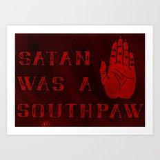 Satan Was A Southpaw Art Print