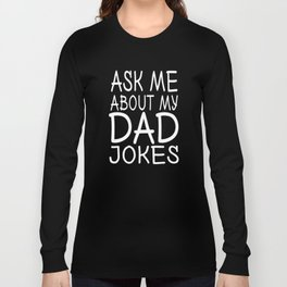 Ask Me About Dad Jokes Long Sleeve T-shirt