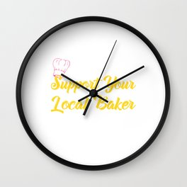 Support Your Local Baker1 Wall Clock