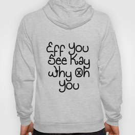 Eff You See Kay Why Oh You   Great Gift Idea Hoody