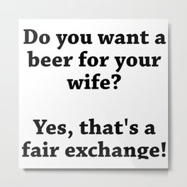 A Beer For Your Wife Metal Print