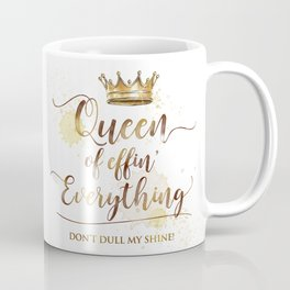 Queen of effin' Everything Coffee Mug
