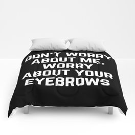 Worry About Your Eyebrows Funny Quote Comforters