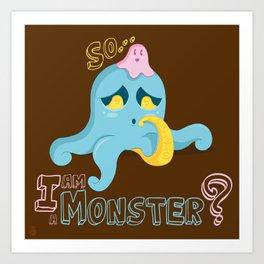 So... I am a Monster? Art Print
