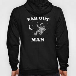 Far Out Man Hoody