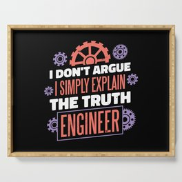 Engineer Quote gifts I don't argue I explain truth Serving Tray