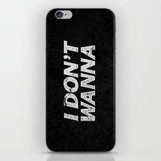 I DON'T WANNA iPhone & iPod Skin